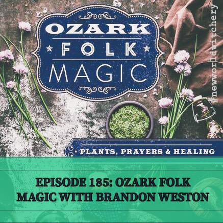 Episode 185 – Ozark Folk Magic with BrandonWeston