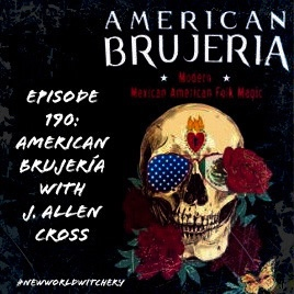 Episode 190 – American Brujeria with J AllenCross