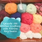 Photo of yarn with title of episode: Episode 192 Witches Crafting with Katrina Ray-Saulis