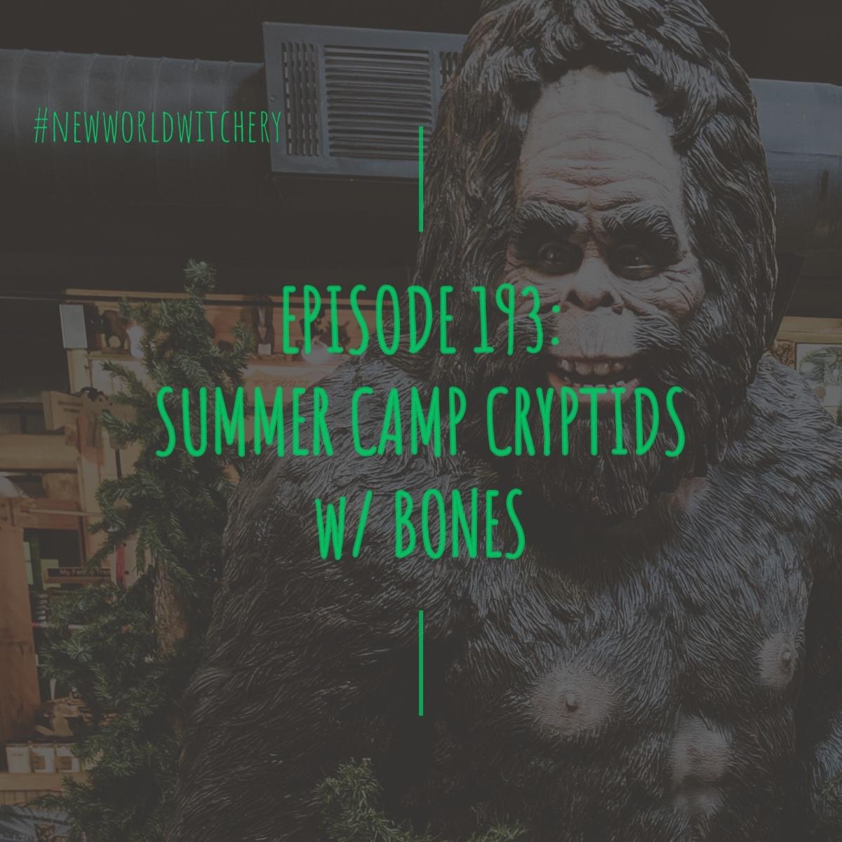 Episode 193 – Summer Camp Cryptids withBones